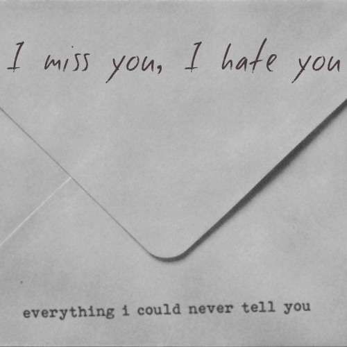 I miss you, I hate you