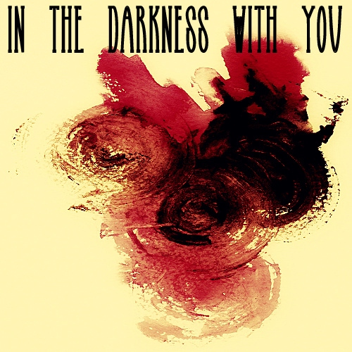 in the darkness with you
