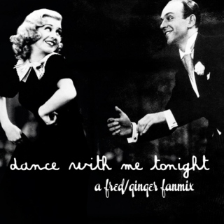 dance with me tonight | fred x ginger