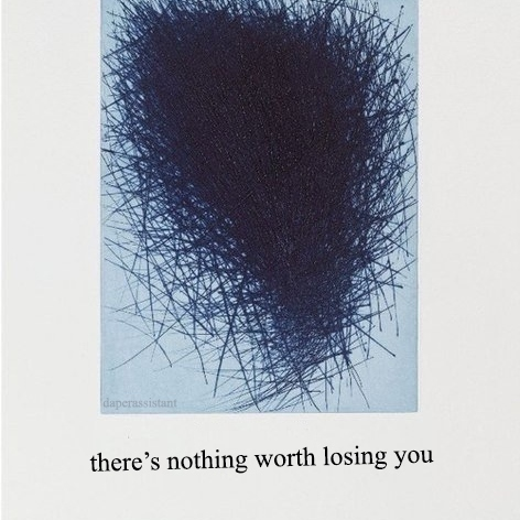 there's nothing worth losing you