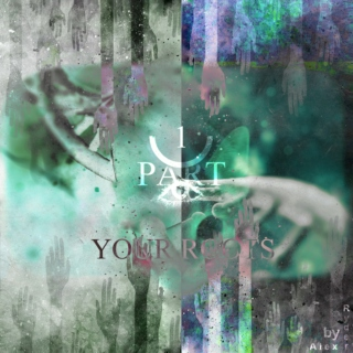 YOUR ROOTS / PART 1