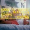 songs to prevent you from blowing your brains out while studying
