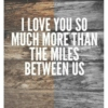i love you more then the miles between us