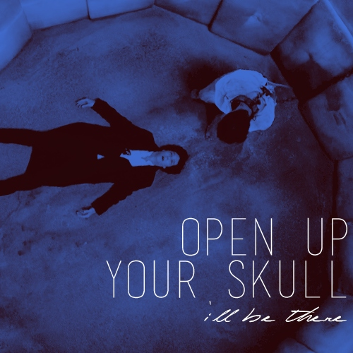 open up your skull;; i'll be there