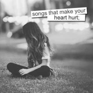 songs that make your heart hurt