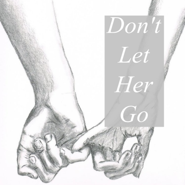 Don't let her go