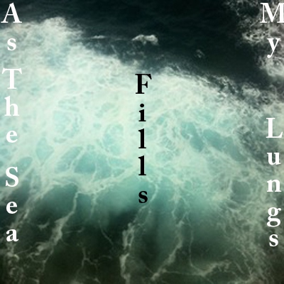 as the sea fills my lungs