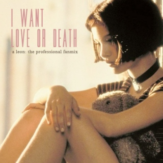 I want love or death - Mathilda playlist