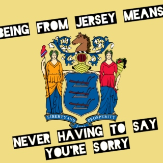 being from jersey means never having to say you're sorry