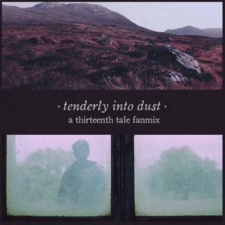 Tenderly into dust