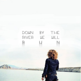 Down by the river we will run