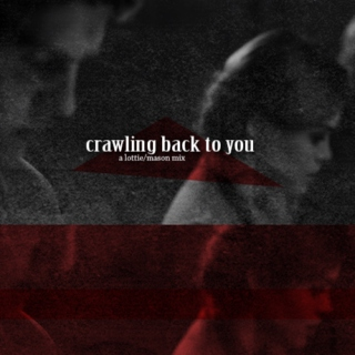 crawling back to you