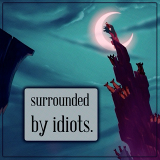 surrounded by idiots.