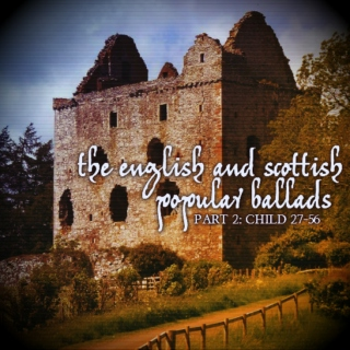 The English and Scottish Popular Ballads Part 2: Child 27-56
