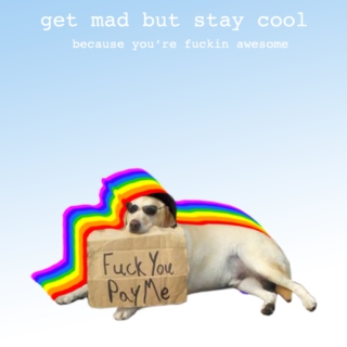 get mad but stay cool