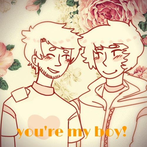 ✖ you're my boy! ✖