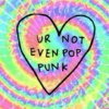 ur not even pop punk