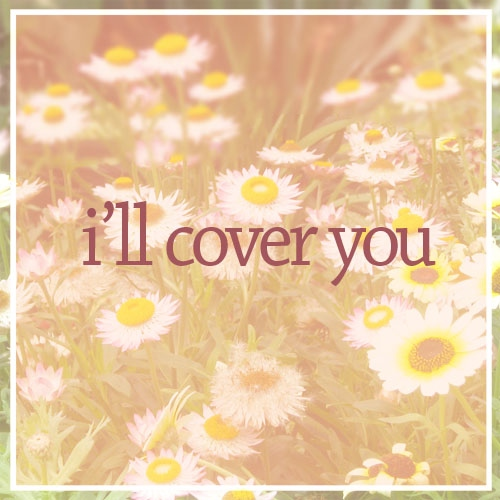 i'll cover you