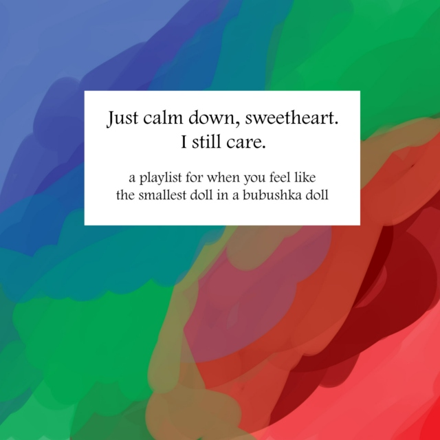 Just calm down, sweetheart. I still care.