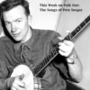 Folk Out 1.30.14: The Songs of Pete Seeger
