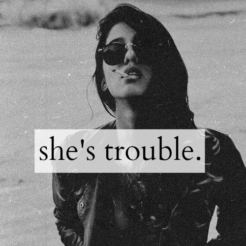 she's trouble.