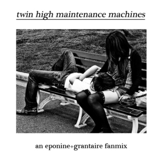 twin high maintenance machines