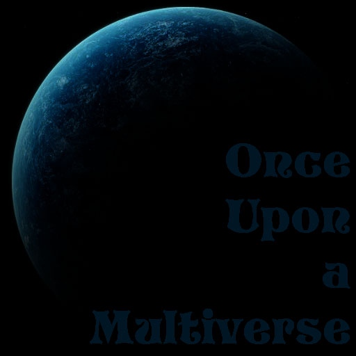 Once Upon A Multiverse