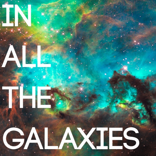 in all the galaxies