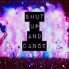 // shut up and dance