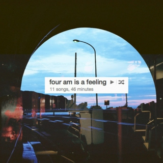 four am is a feeling.