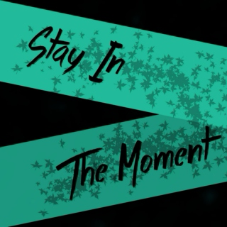Stay In the Moment