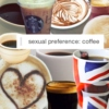sexual preference: coffee