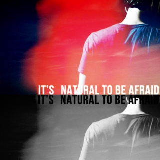 it's natural to be afraid