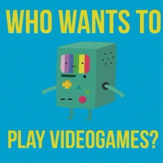 who wants to play videogames?