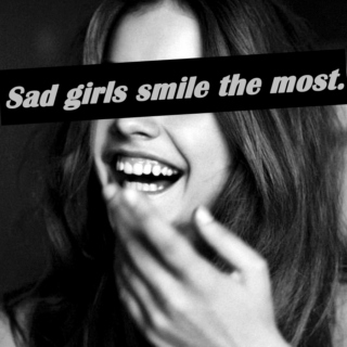 Sad girls smile the most.