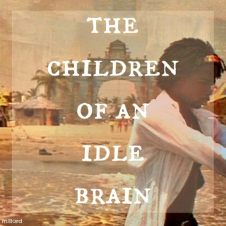 the children of an idle brain