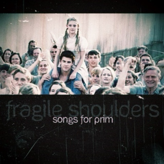 fragile shoulders: songs for prim
