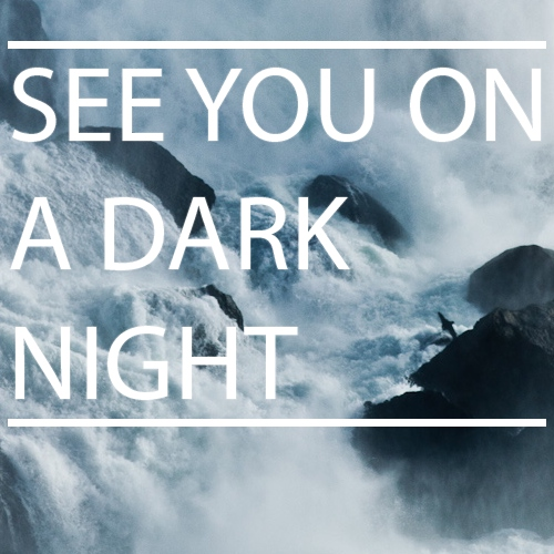 see you on a dark night