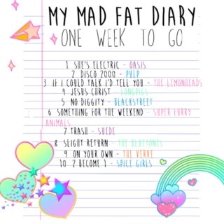 MY MAD FAT DIARY - 1 WEEK TO GO