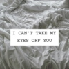 I Can't Take My Eyes Off You