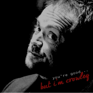 You're Good... But I'm Crowley