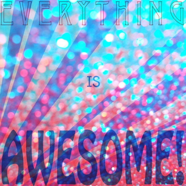 3verything is AW3SOM3!!