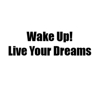 Wake Up! Live Your Dreams