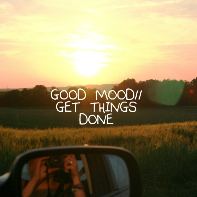 Good mood/Get things done!