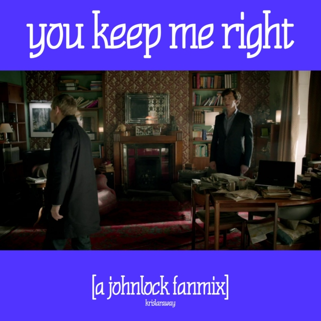 you keep me right [johnlock]