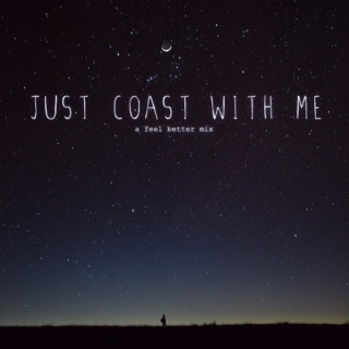 just coast with me