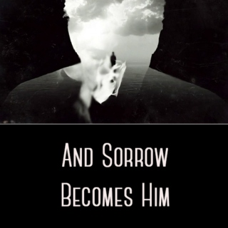 And Sorrow Becomes Him