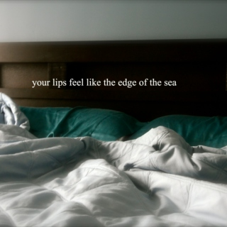 your lips feel like the edge of the sea