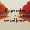 it's you and me, now and forever