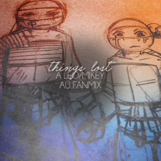 Things lost | a Leo&Mikey AU fanmix